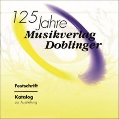 125 JAHRE MUSIKVERLAG DOBLINGER FESTSCHRIFT UND KATALOG ZUR, AUSSTELLUNG