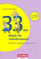 33 mal Musik für zwischendurch - Musizieren, Bewegung, Konzentration Stundenentwürfe und Kopiervorlagen