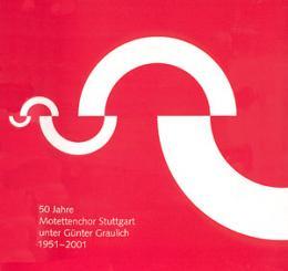 50 JAHRE MOTETTENCHOR STUTTGART UNTER GUENTER, GRAULICH 1951-2001