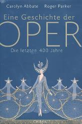 Abbate, Carolyn: Eine Geschichte der Oper die letzten 400 Jahre