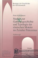 Ackermann, Peter: Studien zur Gattungsgeschichte und Typologie der römischen Motette im Zeitalter Palestrinas