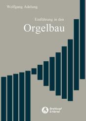 Adelung, Wolfgang: Einführung in den Orgelbau 2. überarbeitete und erweiterte, Ausgabe