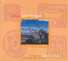 Adler will fliegen Indianische Lieder und Tänze, CD