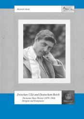 Aerni, Heinrich: Zwischen USA und Deutschem Reich Hermann Hans Wetzler - Dirigent und Komponist