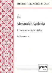 Agricola,  Alexander: 5 Instrumentalstücke für 3 Instrumente