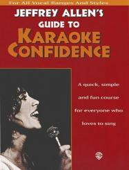 Allen, Jeffrey: Jeffrey Allen's Guide to Karaoke Confidence course for everyone, who loves to sing