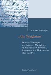 Alte Neuigkeiten (+CD-ROM) Bach-Aufführungen und Leipziger Musikleben im Zeitalter Mendelssohns, Schumanns und Hauptmanns 1829 bis 1852
