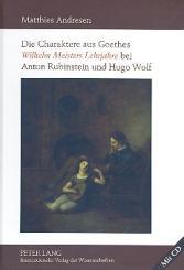 Andresen, Matthies: Die Charaktere aus Goethes Wilhelms Meisters Lehrjahre bei Anton Rubinstein, und Hugo Wolf (+CD-ROM)