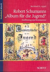 Appel, Bernhard R.: Robert Schumanns Album für die Jugend Einführung und Kommentar