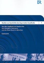 Arlt, Carola: Von den Juryfreien zur musica viva Karl Amadeus Hartmann und die, Neue Musik in München