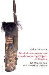 Atherton, Michael: Musical Instruments and Sound-Producing Objects of Oceania The Collections of, the Australian Museum