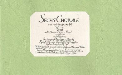 Bach, Johann Sebastian: 6 Choräle von verschiedener Art auf einer Orgel mit 2 Clavieren und, Pedal vorzuspielen,   Faksimile