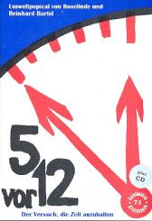 Bartel, Roselinde: 5 vor 12 oder der Versuch die Zeit anzuhalten ein Umweltpopical