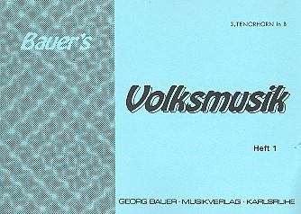 Bauers Volksmusik Band 1: für Blasorchester, Tenorhorn 3 in B