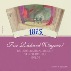 Beidler, Dagny R.: Für Richard Wagner Die Rosenstöcke-Bilder seiner Tochter Isolde