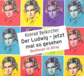 Beikircher, Konrad: Der Ludwig - jetzt mal so gesehen 2 Hörbuch-CD's
