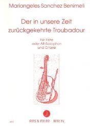 Benimeli, Mariangeles Sanchez: Der in unsere Zeit zurückgekehrte Troubadour für Flöte (Altsaxophon), und Gitarre,  Partitur und Stimme