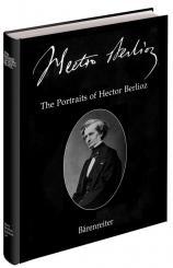 Berlioz, Hector: THE PORTRAITS OF HECTOR BERLIOZ, NEW BERLIOZ EDITION VOL.26