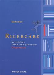 Bieri, Martin: Ricercare Verzeichnis cantus-firmus-gebundener Orgelmusik (2001)