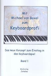 Boxel, Michael van: Mit Michael van Boxel zum Keyboardprofi Band 1:, Das neue Konzept zum Einstieg ins Keyboardspiel
