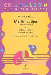 Bredenbach, Ingo: Martin Luther szenisches Singpiel für Kinderchor, Streicher, Klarinette und Klavier, Partitur