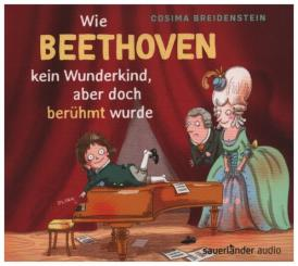 Breidenstein, Cosima: Wie Beethoven kein Wunderkind, aber doch berühmt wurde Hörbuch-CD