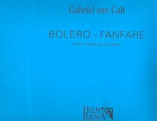 Calt van, Gabriel: Bolero-Fanfare für Klavier zu 8 Händen, Partitur und Stimmen