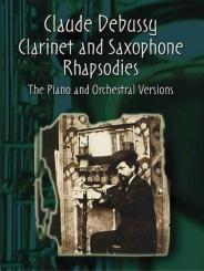 Debussy, Claude: The Clarinet and Saxophons Rhapsodies score and piano reduction