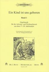 Ein Kind ist uns geboren Orgelmusik für die Advents- und Weihnachtszeit, aus dem 17.-19. Jahrhundert