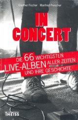 Fischer, Günther: In Concert die 66 wichtigsten Live-Alben aller Zeiten und ihre Geschichte