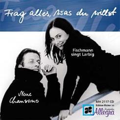 Frag alles was du willst CD Neue Chansons, Fischmann singt Larbig