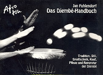 Fuhlendorf, Jan: Das Djembe-Handbuch Tradition, Stil, Spieltechnik, Kauf, Pflege, und Reparatur der Djembe