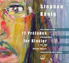 König, Stephan: 12 Préludes op.186 CD