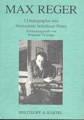 Max Reger CDiskographie und Verzeichnis lieberbarer Noten (1999)