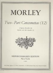 Morley, Thomas: 12 two-part canzonettas for 2 recorders (SS/SA or vl)  score