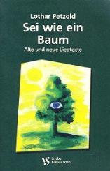 Petzold, Lothar: Sei wie ein Baum Alte und neue Liedtexte
