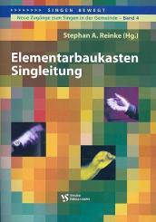 Reinke, Stephan A.: Elementarbaukasten Singleitung: neue Zugänge zum Singen in der Gemeinde, Band 4