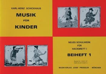 Schickhaus, Karl Heinz: Musik für Kinder Neues Schulwerk für Hackbrett Band 1 Beiheft 1