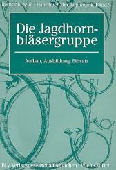Stief, Reinhold: Handbuch der Jagdmusik Band 9 - Die Jagdhornbläsergruppe Aufbau, Ausbildung, Einsatz
