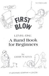 Waites, Ernie: First Blow Level 1: 1. Stimme in Es A Band Book for Beginners
